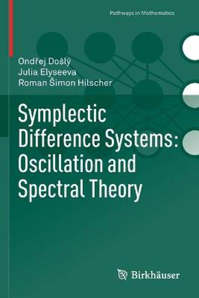Symplectic Difference Systems: Oscillation and Spectral Theory - Ondrej Dosly