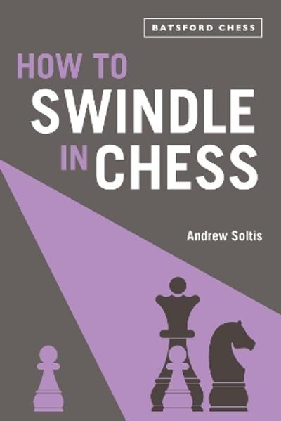 How to Swindle in Chess - Andrew Soltis