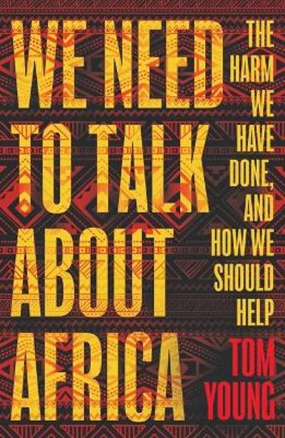 We Need to Talk About Africa - Tom Young