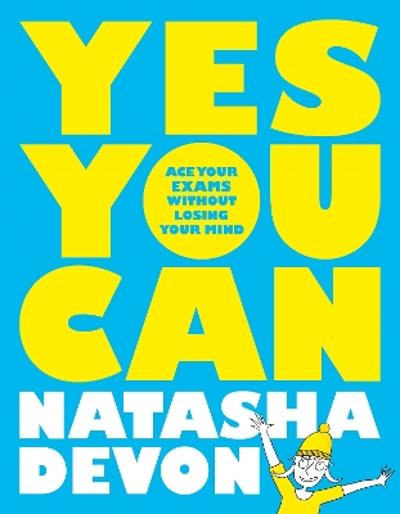 Yes You Can: Ace Your Exams Without Losing Your Mind - Natasha Devon