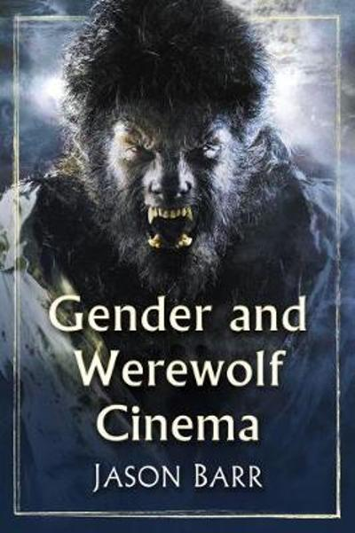 Gender and Werewolf Cinema - Jason Barr