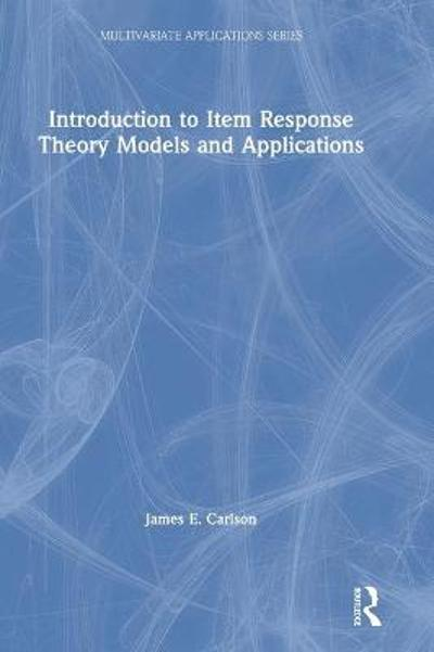 Introduction to Item Response Theory Models and Applications - James E. Carlson