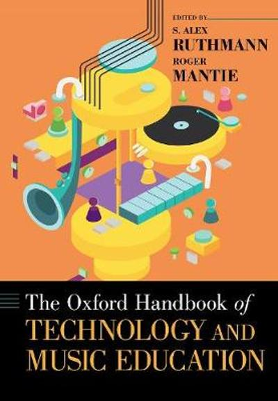 The Oxford Handbook of Technology and Music Education - S. Alex Ruthmann
