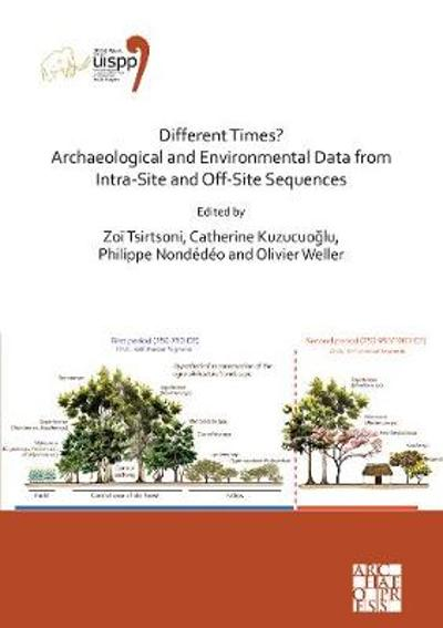 Different Times? Archaeological and Environmental Data from Intra-Site and Off-Site Sequences - Zoi Tsirtsoni