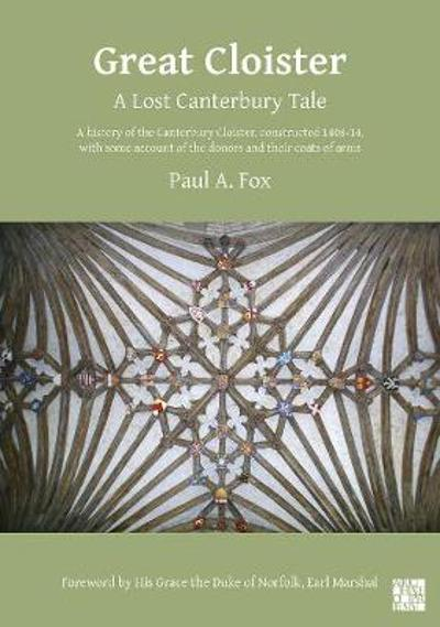 Great Cloister: A Lost Canterbury Tale - Dr Paul A. Fox