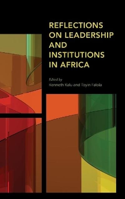 Reflections on Leadership and Institutions in Africa - Kenneth Kalu