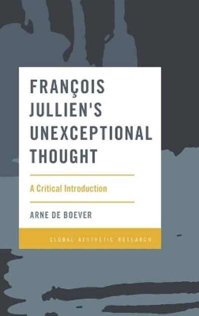 Francois Jullien's Unexceptional Thought - Arne De Boever