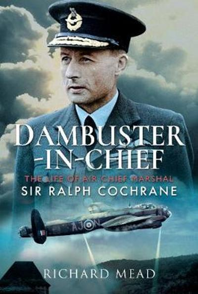 Dambuster-in-Chief - Richard Mead