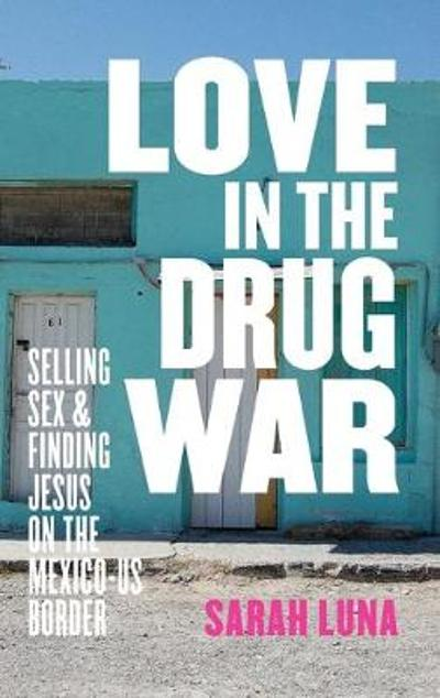 Love in the Drug War - Sarah Luna