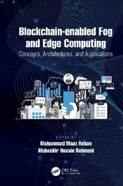 Blockchain-enabled Fog and Edge Computing: Concepts, Architectures and Applications - Muhammad Maaz Rehan