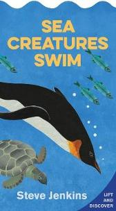 Sea Creatures Swim: Lift-the-Flap and Discover - Steve Jenkins