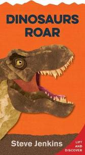 Dinosaurs Roar: Lift-the-Flap and Discover - Steve Jenkins