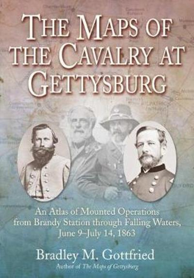 The Maps of the Cavalry at Gettysburg - Bradley M. Gottfried