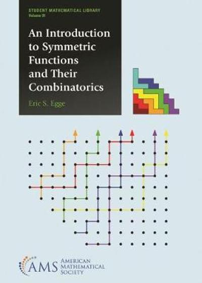 An Introduction to Symmetric Functions and Their Combinatorics - Eric S. Egge