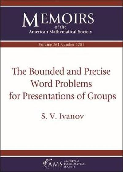 The Bounded and Precise Word Problems for Presentations of Groups - S.V. Ivanov