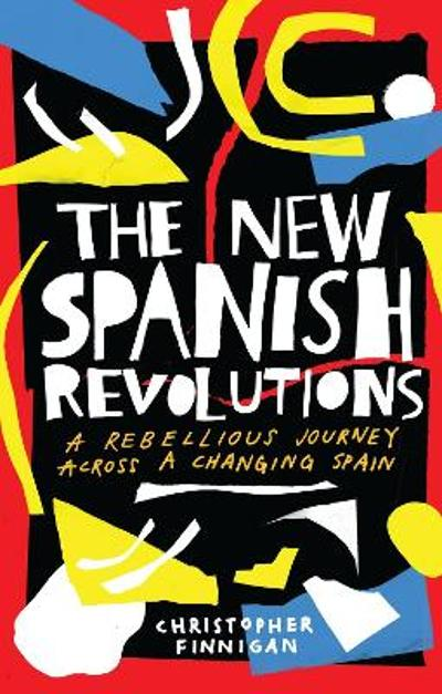 The New Spanish Revolutions - Christopher Finnigan