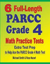 6 Full-Length PARCC Grade 4 Math Practice Tests - Michael Smith Reza Nazari