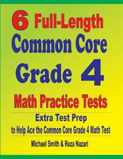 6 Full-Length Common Core Grade 4 Math Practice Tests - Michael Smith