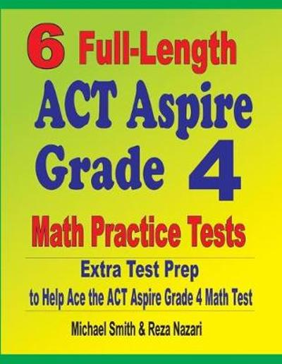 6 Full-Length ACT Aspire Grade 4 Math Practice Tests - Michael Smith