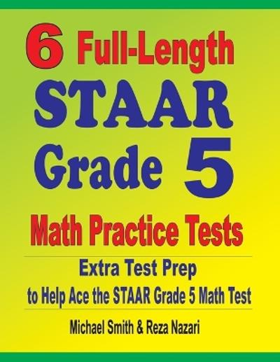 6 Full-Length STAAR Grade 5 Math Practice Tests - Michael Smith