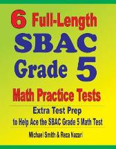 6 Full-Length SBAC Grade 5 Math Practice Tests - Michael Smith Reza Nazari