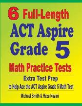 6 Full-Length ACT Aspire Grade 5 Math Practice Tests - Michael Smith Reza Nazari