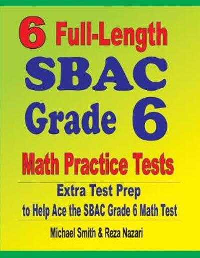 6 Full-Length SBAC Grade 6 Math Practice Tests - Michael Smith
