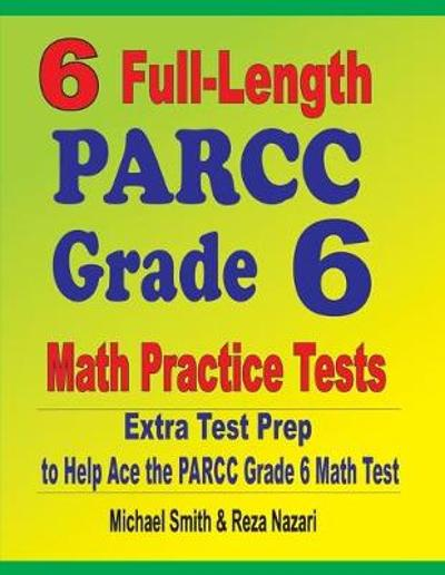 6 Full-Length PARCC Grade 6 Math Practice Tests - Michael Smith
