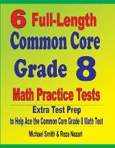 6 Full-Length Common Core Grade 8 Math Practice Tests - Michael Smith Reza Nazari