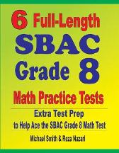 6 Full-Length SBAC Grade 8 Math Practice Tests - Michael Smith Reza Nazari