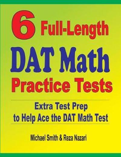 6 Full-Length DAT Math Practice Tests - Michael Smith