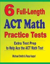 6 Full-Length ACT Math Practice Tests - Michael Smith Reza Nazari