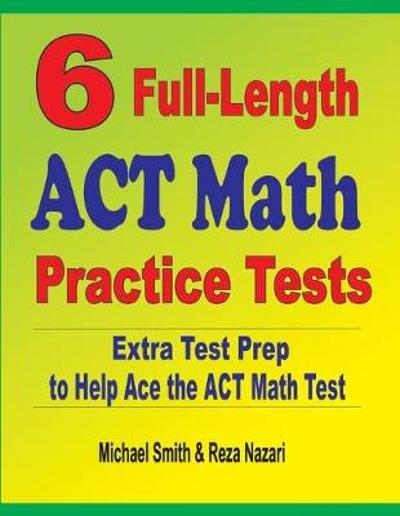 6 Full-Length ACT Math Practice Tests - Michael Smith