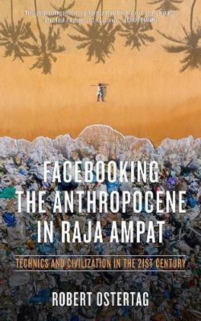 Facebooking The Anthropocene In Raja Ampat - Robert Ostertag