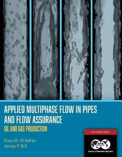Applied Multiphase Flow in Pipes and Flow Assurance - Oil and Gas Production - Eissa Al-Safran