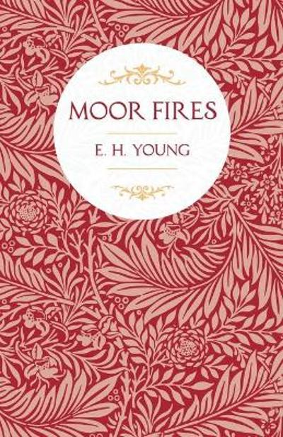Moor Fires;With Introductory Poems by Edwin Waugh and Emily Bronte - E H Young