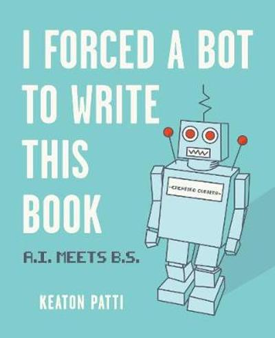 I Forced a Bot to Write This Book - Keaton Patti