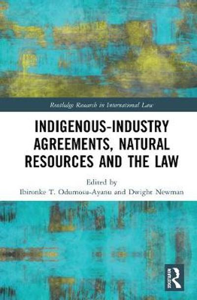 Indigenous-Industry Agreements, Natural Resources and the Law - Ibironke T. Odumosu-Ayanu