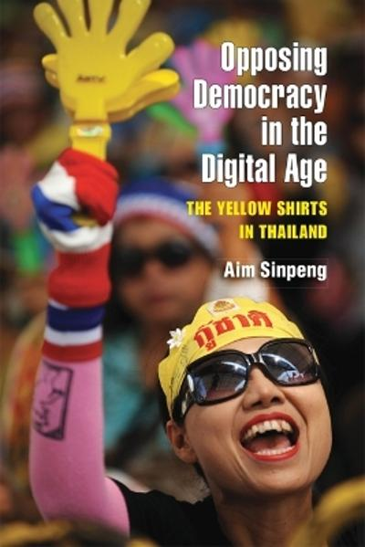Opposing Democracy in the Digital Age - Aim Sinpeng