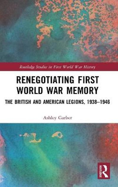 Renegotiating First World War Memory - Ashley Garber