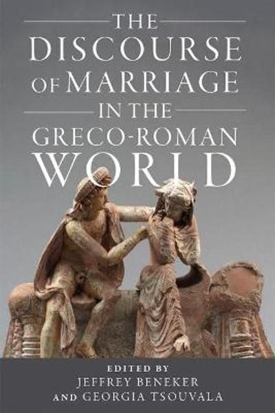 The Discourse of Marriage in the Greco-Roman World - Jeffrey Beneker
