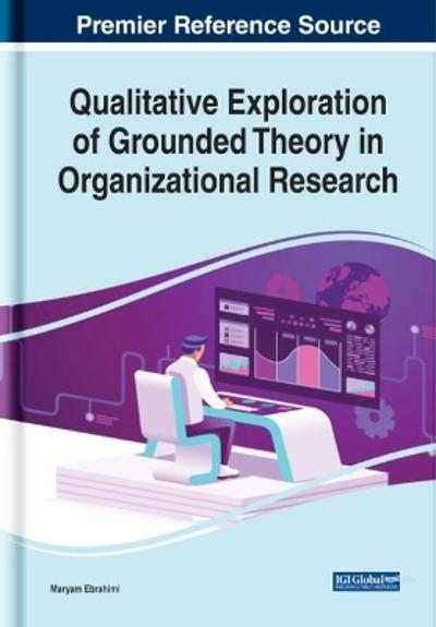 Qualitative Exploration of Grounded Theory in Organizational Research - Maryam Ebrahimi
