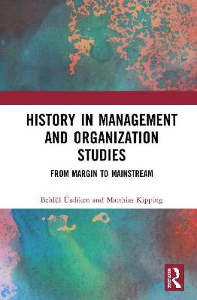 History in Management and Organization Studies - Behlul UEsdiken
