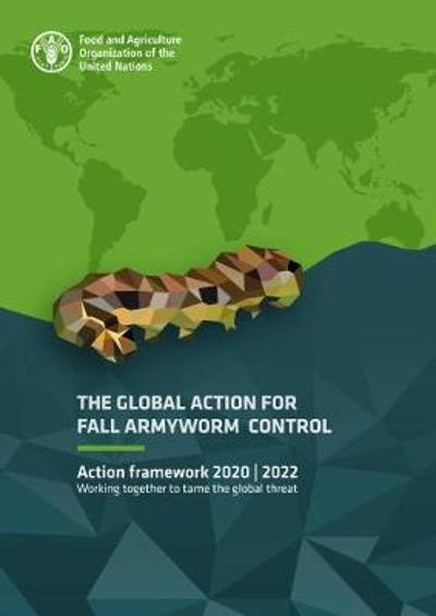 The Global Action for Fall Armyworm Control: Action framework 2020-2022 - Food and Agriculture Organization of the United Nations