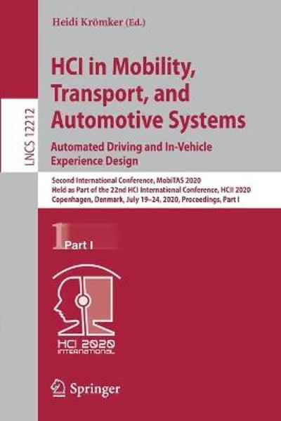 HCI in Mobility, Transport, and Automotive Systems. Automated Driving and In-Vehicle Experience Design - Heidi Kroemker