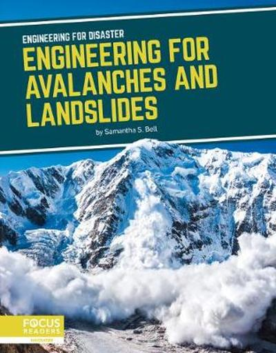 Engineering for Disaster: Engineering for Avalanches and Landslides - Samantha S. Bell