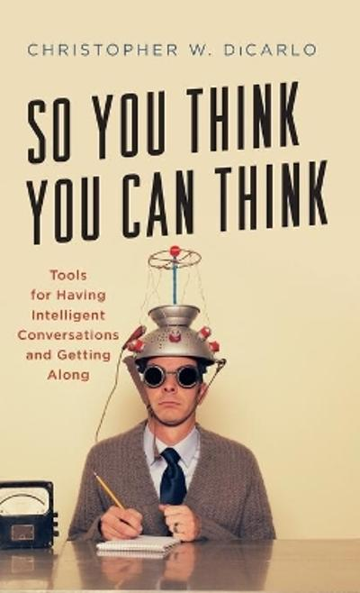 So You Think You Can Think - Christopher W. DiCarlo