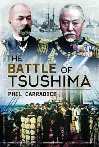 The Battle of Tsushima - Phil Carradice