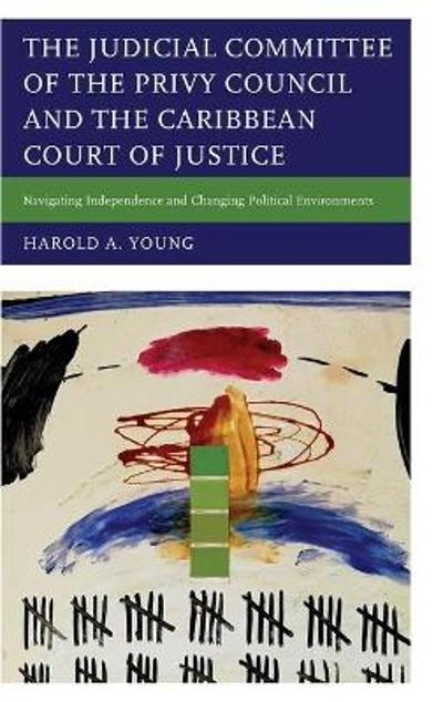 The Judicial Committee of the Privy Council and the Caribbean Court of Justice - Harold A. Young