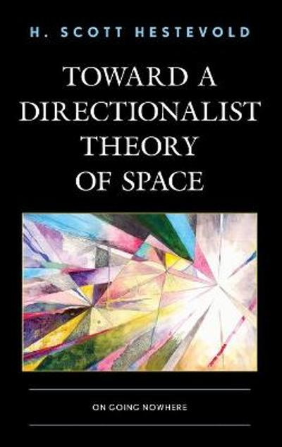 Toward a Directionalist Theory of Space - H. Scott Hestevold